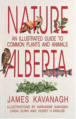 Nature Alberta: An Illustrated Guide to Common: Kavanaugh, James