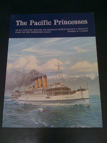 The Pacific Princesses: An Illustrated History of Canadian Pacific Railway's Princess Fleet on...