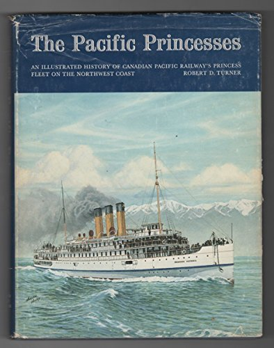 9780919462045: The Pacific Princesses: An illustrated history of Canadian Pacific Railway's Princess fleet on the northwest coast