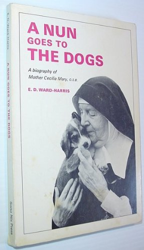 A NUN GOES TO THE DOGS a Biography of Mother Cecilia Mary, O.S.B.