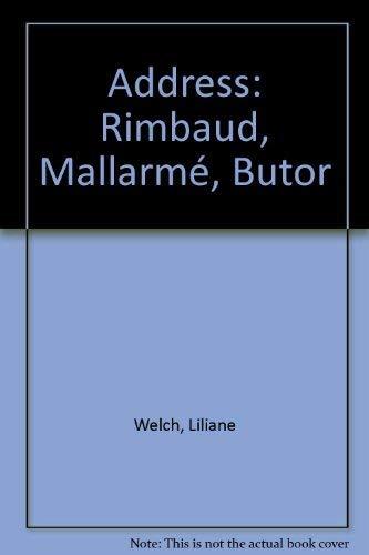 Address: Rimbaud, Mallarme, Butor: Welch, Liliane