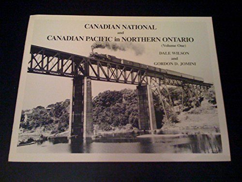 Canadian National and Canadian Pacific in Northern Ontario, Vol. One (1): Wilson, Dale; Gordon D. ...
