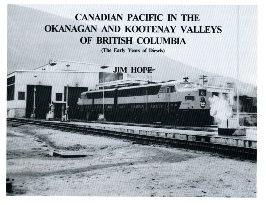 Canadian Pacific in the Okanagan and Kootenay Valleys of British Columbia (The Early Years of ...