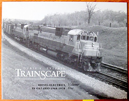 Trainscape, Diesel-Electrics in Ontario 1968-1978, Volume One: Zvidris, Juris V.