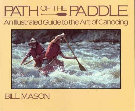 9780919493384: Path of the Paddle: An Illustrated Guide to the Art of Canoeing