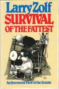 Survival Of The Fattest : An Irreverent View Of The Senate: Zolf, Larry