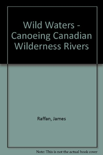 9780919493995: Wild Waters - Canoeing Canadian Wilderness Rivers