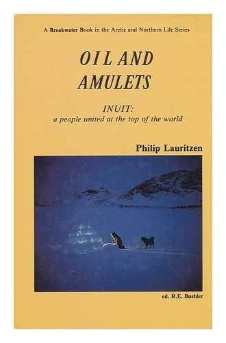 Oil and amulets: Inuit : a people united at the top of the world (Arctic and northern life series):...