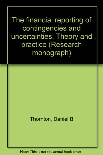 The financial reporting of contingencies and uncertainties: Theory and practice (Research monograph...