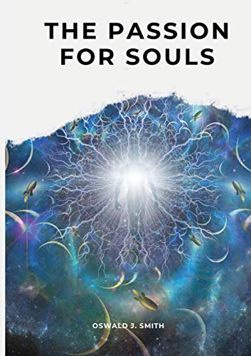 The Passion For Souls: Oswald J. Smith
