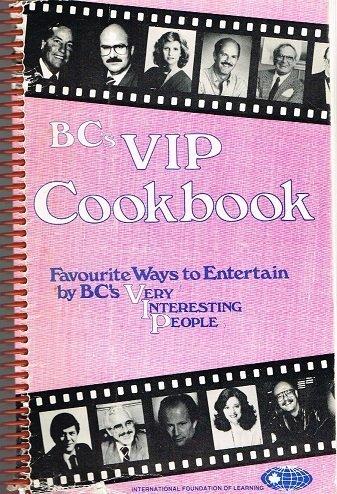 BC'S VIP COOKBOOK Favourite Ways to Entertain: Ann Kask (Editor)
