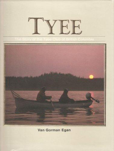 TYEE: THE STORY OF THE TYEE CLUB OF BRITISH COLUMBIA: Egan, Van Gorman