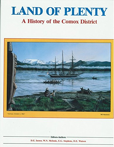LAND OF PLENTY: A HISTORY OF THE COMOX DISTRICT: Isenor, D. E. and W. N. McInnis and E. G. Stephens...