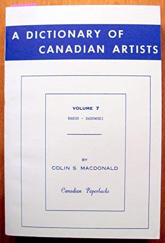 Dictionary of Canadian Artists Volume 7: MacDonald, Alan; Williamson, Gwyneth