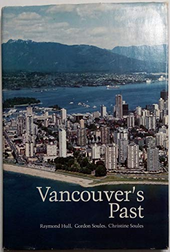 Vancouver's Past: Hull Raymond, Soules Gordon, Soules Christine