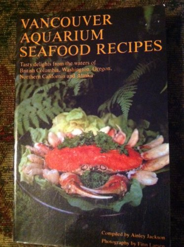 Vancouver Aquarium Seafood Recipes: Jackson, Ainley (compiled by)