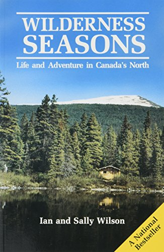 Wilderness Seasons: Life and Adventure in Canada's North (0919574343) by Wilson, Ian; Wilson, Sally