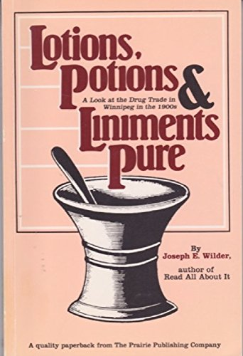 9780919576346: Lotions, potions, and liniments pure: A look at the drug trade in Winnipeg in the 1900s