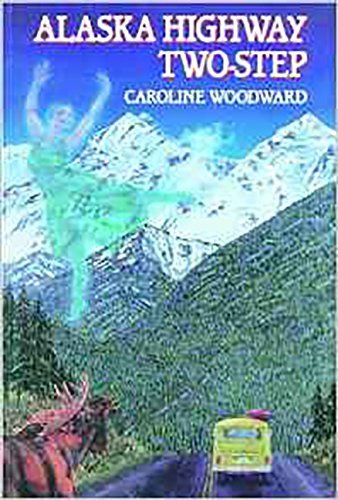 Alaska Highway Two-Step: A Travel-Mystery Novel: Woodward, C. Hendrika