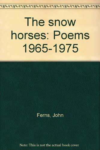 The snow horses: Poems, 1965-1975 (9780919594654) by John Ferns