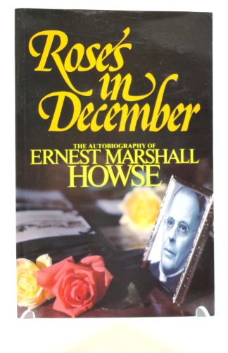 Roses in December: The autobiography of Ernest: Howse, Ernest Marshall