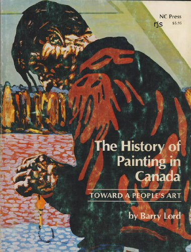 The history of painting in Canada: Toward: Lord, Barry