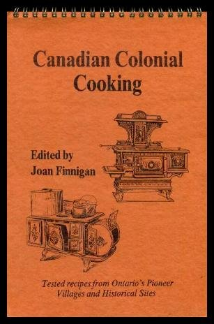 9780919600621: CANADIAN COLONIAL COOKING, Tested Recipes from Ontario's Pioneer Villages and Historical Sites
