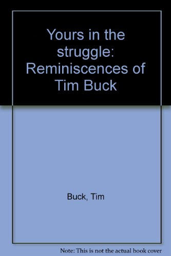 Yours in the Struggle. Reminiscences of Tim Buck