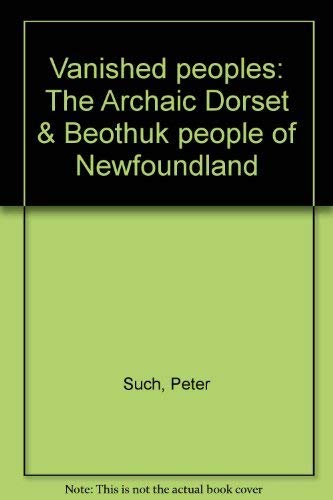 9780919600836: Vanished peoples: The Archaic Dorset & Beothuk people of Newfoundland