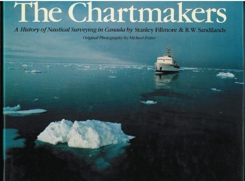 The Chartmakers: The history of nautical surveying in Canada: Stanley Fillmore, R.W. Sandilands