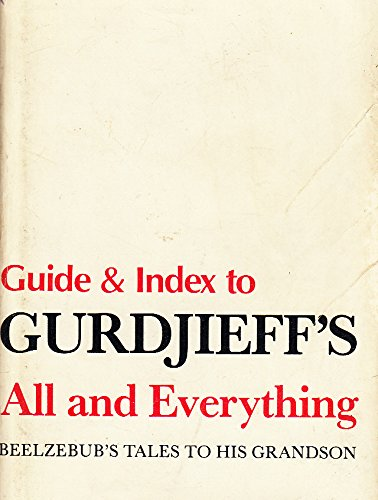 Guide and Index to Gurdjieff's All and: Ivanovitch Gurdjieff, Georges