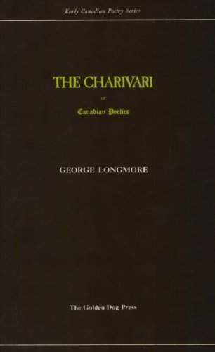 The Charivari: Or; Canadian Poetics, After the: Longmore, George