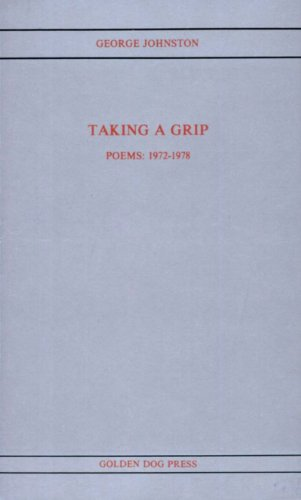 Taking a Grip: Poems 1972-1978 (Modern Canadian: George Johnston