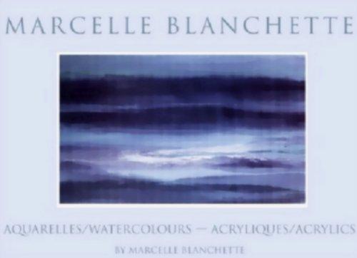 Marcelle Blanchette: Aquarelles/Watercolours - Acryliques/Acrylics: Blanchette, Marcelle