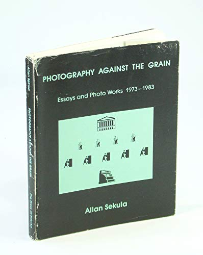 9780919616288: Photography against the grain: Essays and photo works, 1973-1983 (The Nova Scotia series : source materials of the contemporary arts)