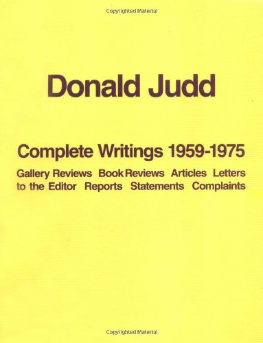 Donald Judd - Complete Writings 1959-1975: Donald Judd,