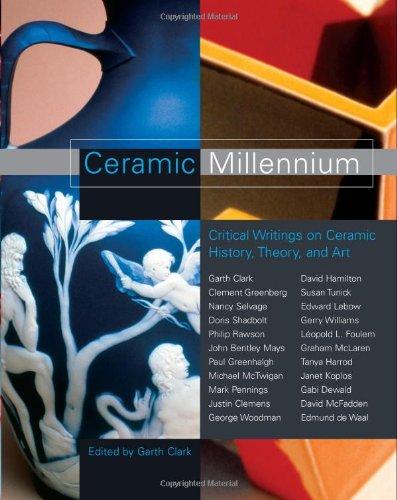Ceramic Millennium: Greenberg, Clement; Clemens, Justin; de Waal, Edmund; Dewald, Gabi; Foulem, ...