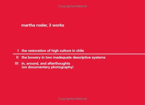9780919616462: Martha Rosler: 3 Works: 1. The Restoration of High Culture in Chile; 2. The Bowery in Two Inadequate Descriptive Systems; 3. in, around, and afterthoughts (on documentary photography)