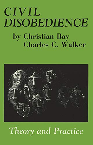 Civil Disobedience: Theory and Practice (Hardback): Christian Bay, Charles C. Walker