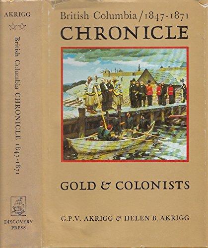 British Columbia Chronicle - 1847 - 1871 - Gold & Colonists: Akrigg , G.P.V. / Helen B. Akrigg