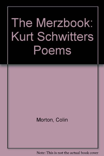 The Merzbook: Kurt Schwitters Poems: Morton, Colin
