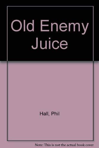 Old Enemy Juice: Hall, Phil