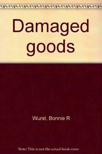 Damaged Goods: Wurst, Bonnie r