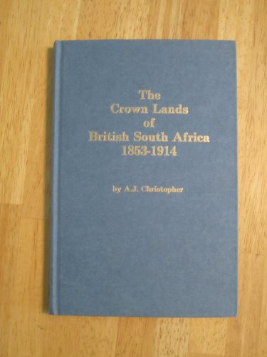 The Crown Lands of British South Africa 1853-1914.: Christopher, A.J.