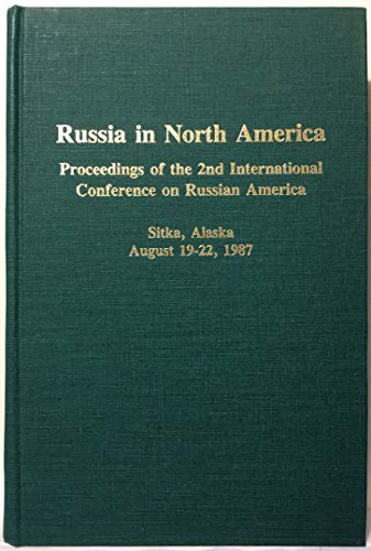 9780919642447: Russia in North America: Proceedings of the 2nd International Conference on Russian America, Sitka, Alaska August 19-22, 1987 (Alaska History)