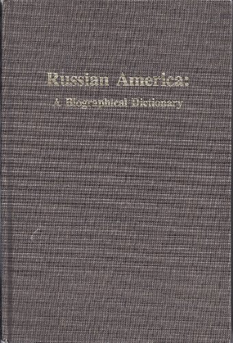 Russian America: A Biographical Dictionary ( Alaska History no. 33): Pierce, Richard A.