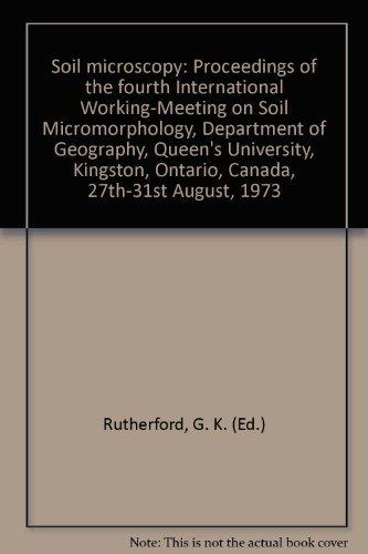 Soil microscopy: Proceedings of the fourth International Working-Meeting on Soil Micromorphology, ...