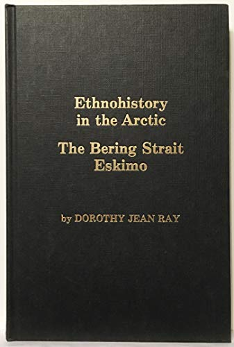 Ethnohistory in the Arctic: The Bering Strait Eskimo: Ray, Dorothy Jean