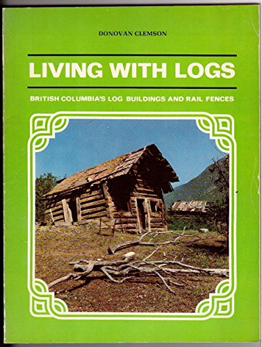 9780919654105: Living With Logs; British Columbia's Log Buildings and Rail Fences