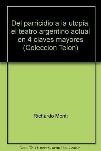 Del parricidio a la utopia : el teatro argentino actual en 4claves mayores.-- ( Telon. Teatro ...